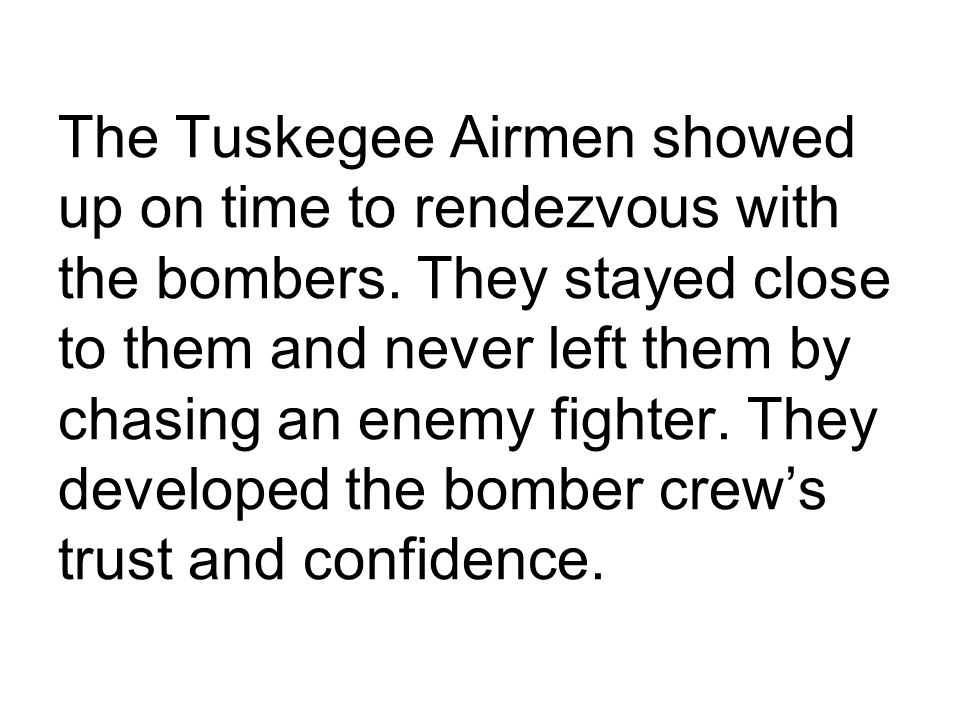 The Tuskegee Airmen showed up on time to rendezvous with the bombers.