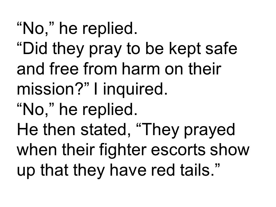 No, he replied. Did they pray to be kept safe and free from harm on their mission I inquired.