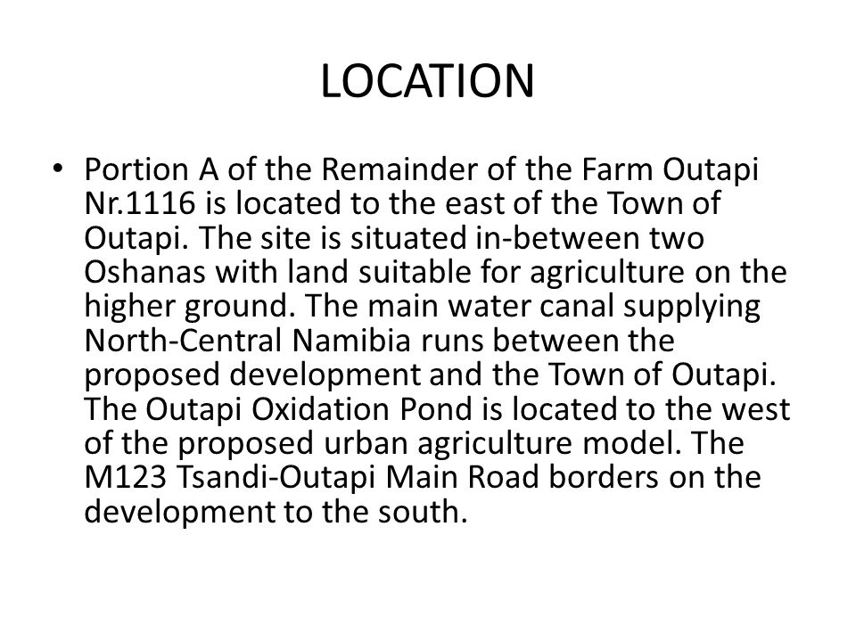 LOCATION Portion A of the Remainder of the Farm Outapi Nr.1116 is located to the east of the Town of Outapi.