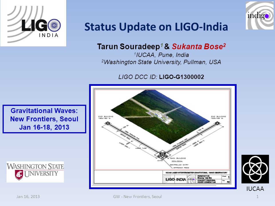 Status Update on LIGO-India Tarun Souradeep 1 & Sukanta Bose 2 1 IUCAA, Pune, India 2 Washington State University, Pullman, USA LIGO DCC ID: LIGO-G130
