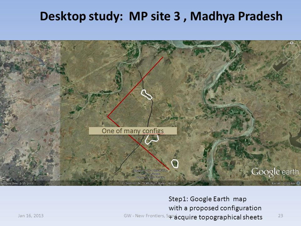 Step1: Google Earth map with a proposed configuration + acquire topographical sheets Desktop study: MP site 3, Madhya Pradesh Jan 16, 201323GW - New F