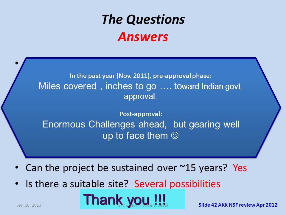 Slide 42 AKK NSF review Apr 2012 The Questions Answers Is there enough scientific interest in the community in India? Yes Does the community have suff