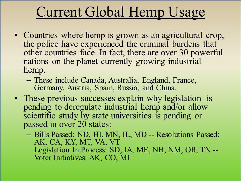 Current Global Hemp Usage Countries where hemp is grown as an agricultural crop, the police have experienced the criminal burdens that other countries face.