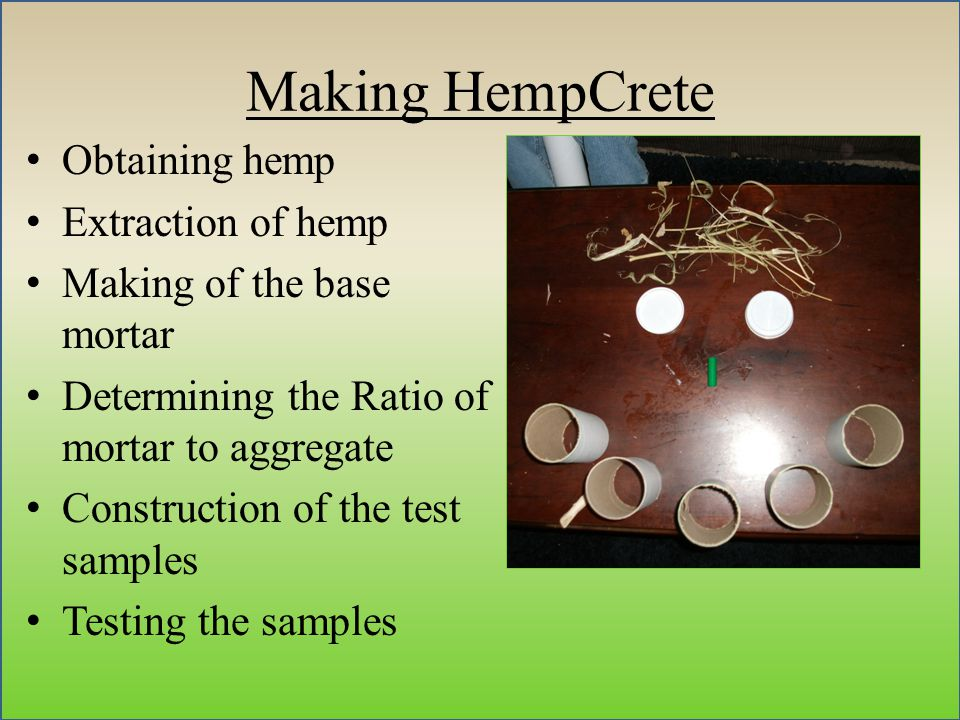 Making HempCrete Obtaining hemp Extraction of hemp Making of the base mortar Determining the Ratio of mortar to aggregate Construction of the test samples Testing the samples