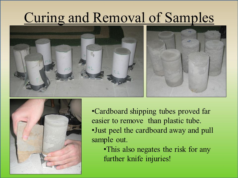 Curing and Removal of Samples Cardboard shipping tubes proved far easier to remove than plastic tube.