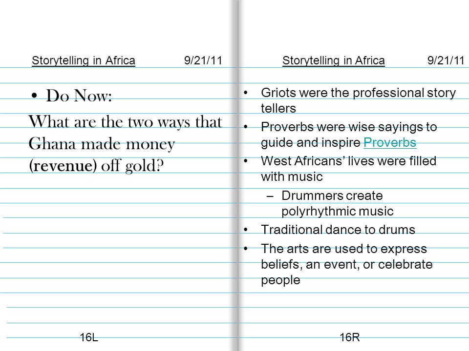 Storytelling in Africa 9/21/11 Do Now: What are the two ways that Ghana made money (revenue) off gold.