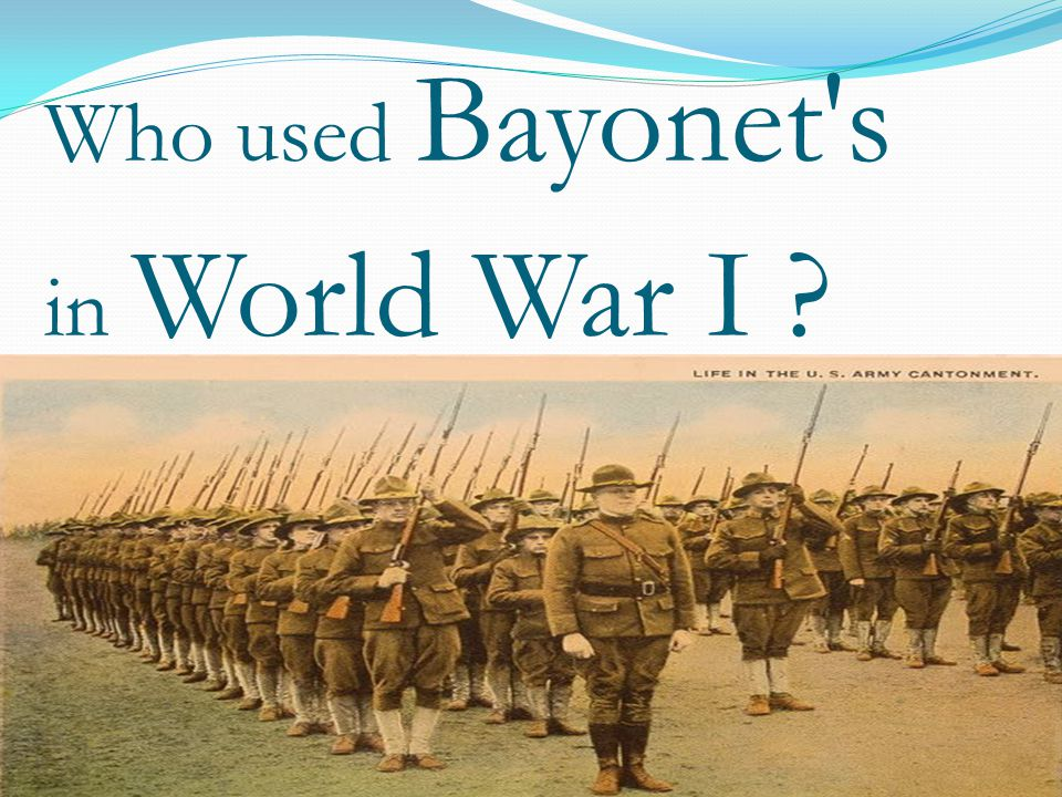 When would one use their Bayonet ?
