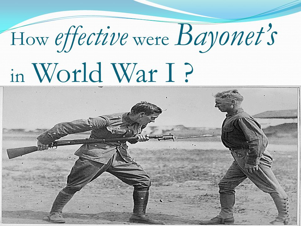 How effective were Bayonet's in World War I