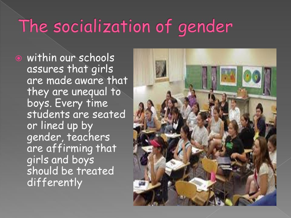 within our schools assures that girls are made aware that they are unequal to boys.