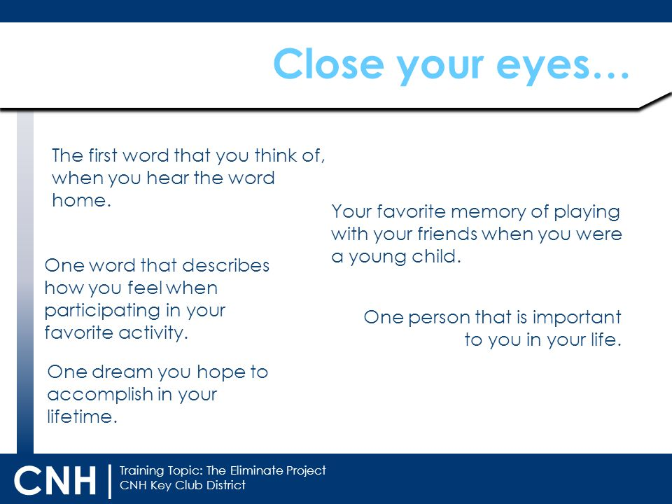 Training Topic: The Eliminate Project CNH Key Club District CNH | Close your eyes… The first word that you think of, when you hear the word home.