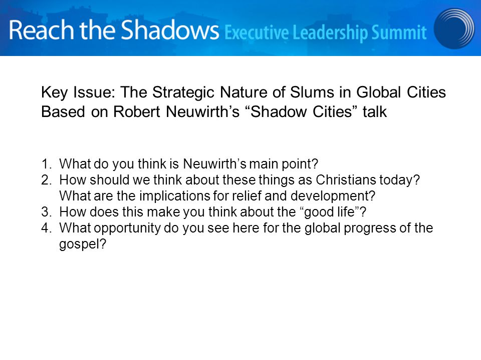 Key Issue: The Strategic Nature of Slums in Global Cities Based on Robert Neuwirth's Shadow Cities talk 1.What do you think is Neuwirth's main point.