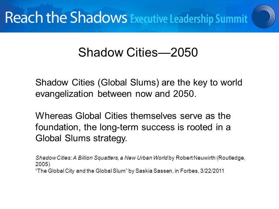Shadow Cities—2050 Shadow Cities (Global Slums) are the key to world evangelization between now and 2050.