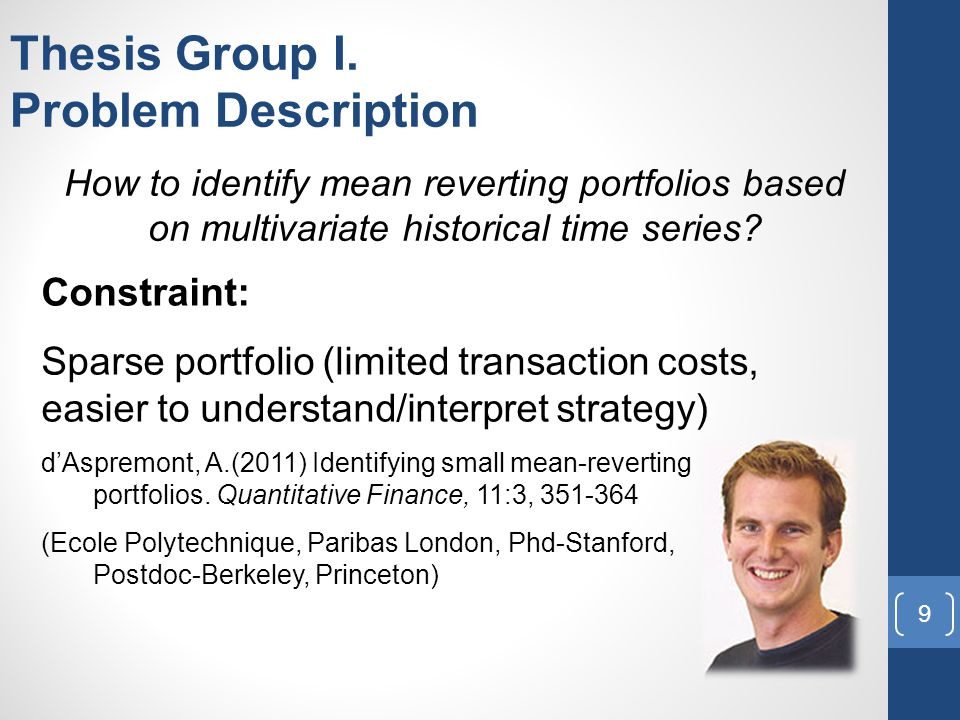 Thesis Group I. Problem Description How to identify mean reverting portfolios based on multivariate historical time series? Constraint: Sparse portfol