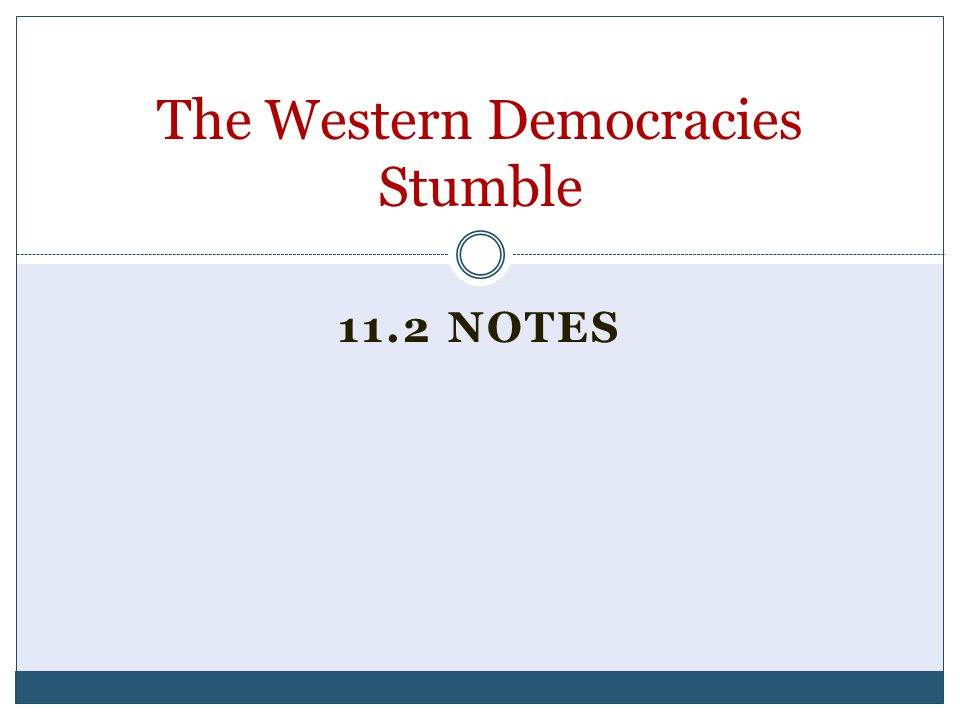 11.2 NOTES The Western Democracies Stumble
