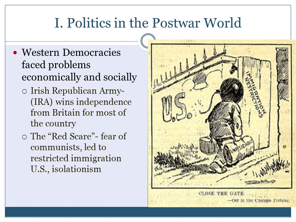 I. Politics in the Postwar World Western Democracies faced problems economically and socially  Irish Republican Army- (IRA) wins independence from Br