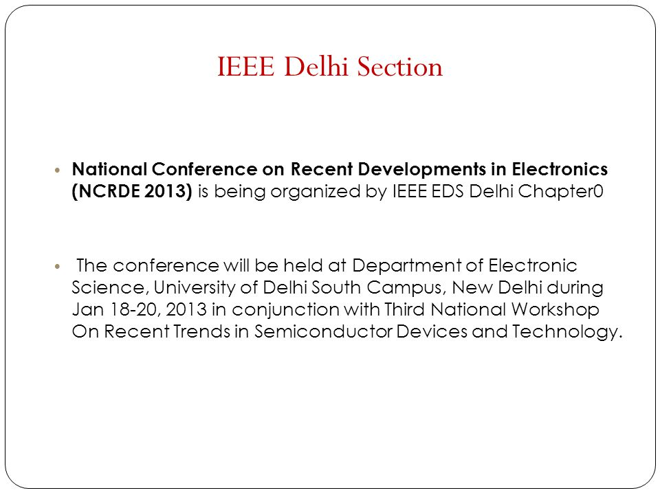 IEEE Delhi Section National Conference on Recent Developments in Electronics (NCRDE 2013) is being organized by IEEE EDS Delhi Chapter0 The conference