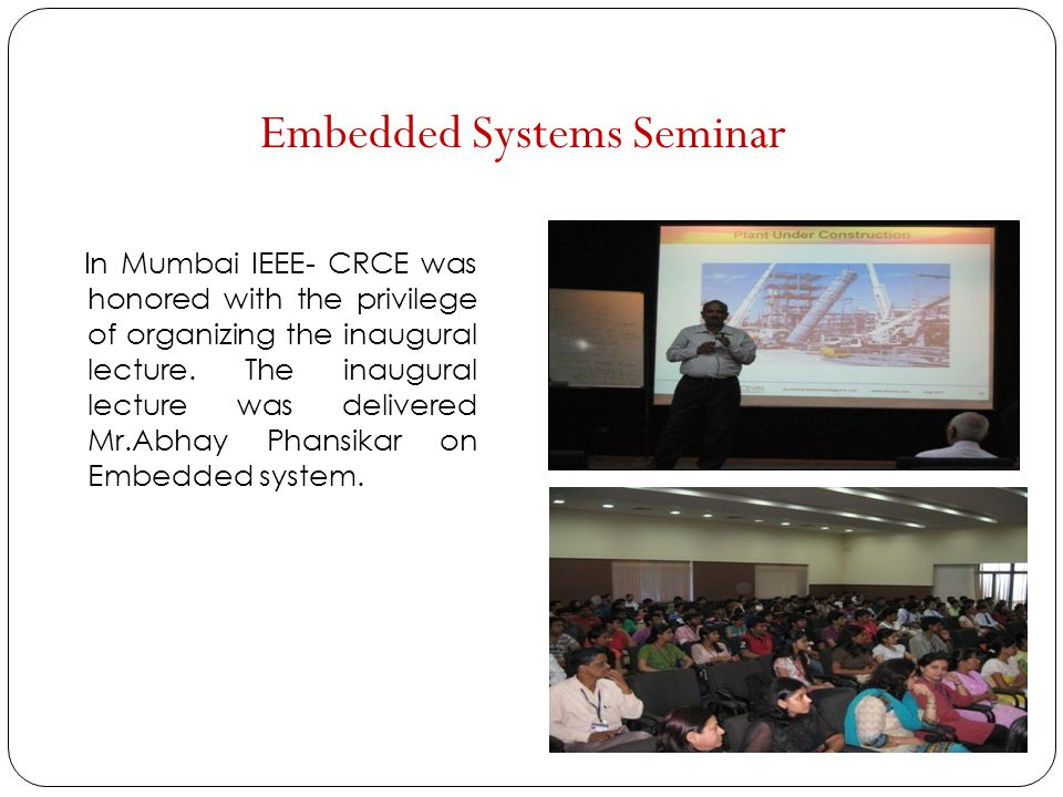 In Mumbai IEEE- CRCE was honored with the privilege of organizing the inaugural lecture. The inaugural lecture was delivered Mr.Abhay Phansikar on Emb