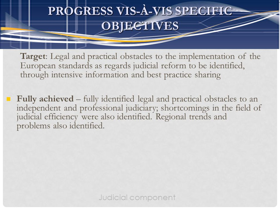 Target: Legal and practical obstacles to the implementation of the European standards as regards judicial reform to be identified, through intensive i