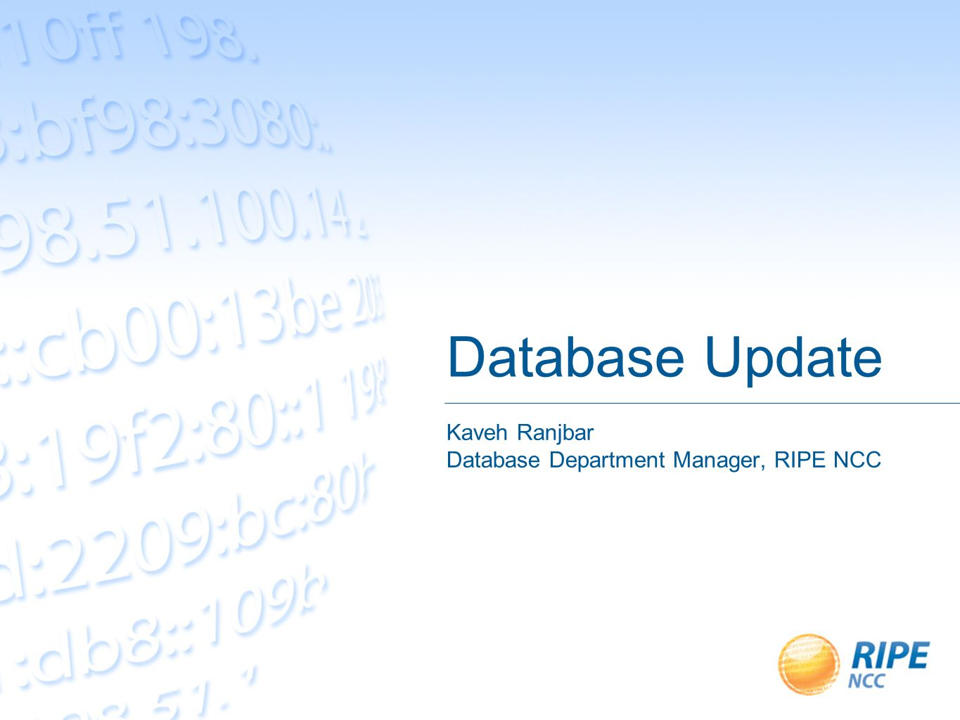 Database Update Kaveh Ranjbar Database Department Manager, RIPE NCC