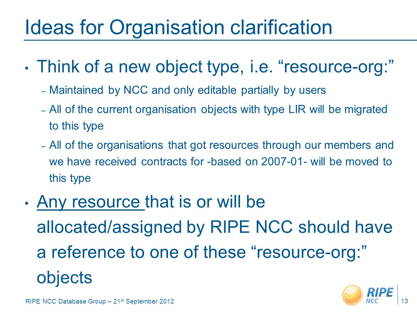 RIPE NCC Database Group – 21 st September 2012 Ideas for Organisation clarification Think of a new object type, i.e.