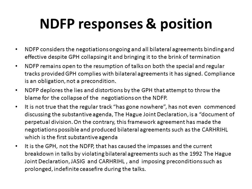 NDFP responses & position NDFP considers the negotiations ongoing and all bilateral agreements binding and effective despite GPH collapsing it and bri