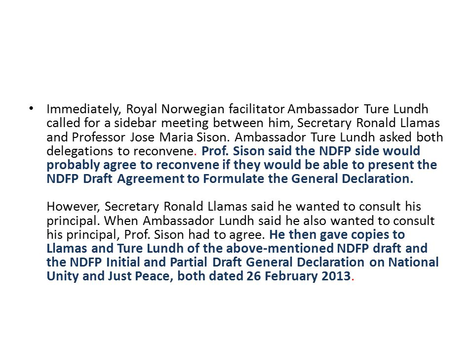 Immediately, Royal Norwegian facilitator Ambassador Ture Lundh called for a sidebar meeting between him, Secretary Ronald Llamas and Professor Jose Ma