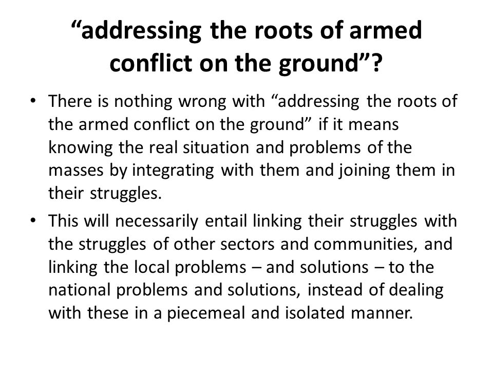 """""""addressing the roots of armed conflict on the ground""""? There is nothing wrong with """"addressing the roots of the armed conflict on the ground"""" if it m"""