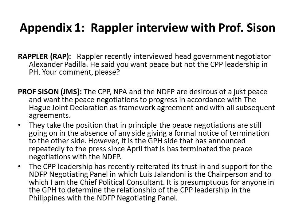 Appendix 1: Rappler interview with Prof. Sison RAPPLER (RAP): Rappler recently interviewed head government negotiator Alexander Padilla. He said you w