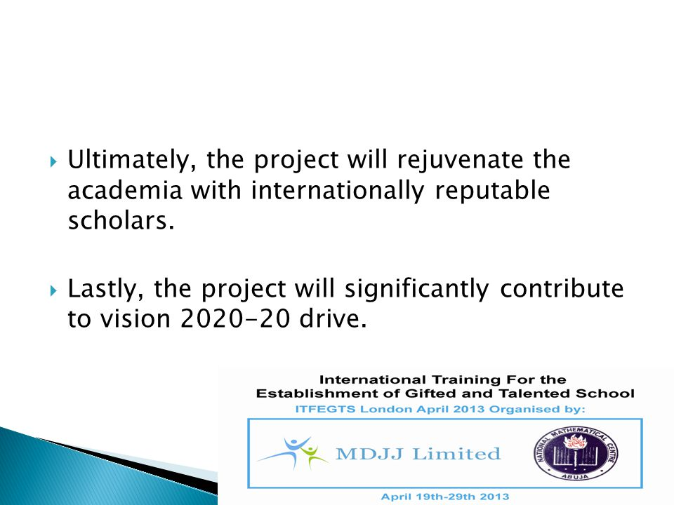  Ultimately, the project will rejuvenate the academia with internationally reputable scholars.  Lastly, the project will significantly contribute to