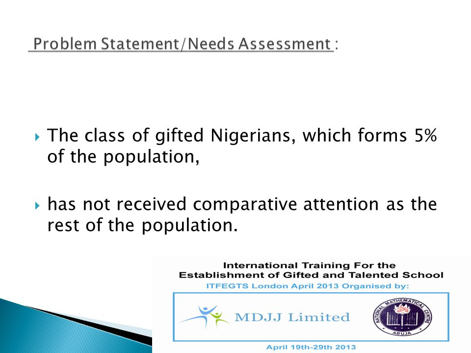  The class of gifted Nigerians, which forms 5% of the population,  has not received comparative attention as the rest of the population.