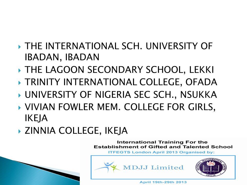  THE INTERNATIONAL SCH. UNIVERSITY OF IBADAN, IBADAN  THE LAGOON SECONDARY SCHOOL, LEKKI  TRINITY INTERNATIONAL COLLEGE, OFADA  UNIVERSITY OF NIGE