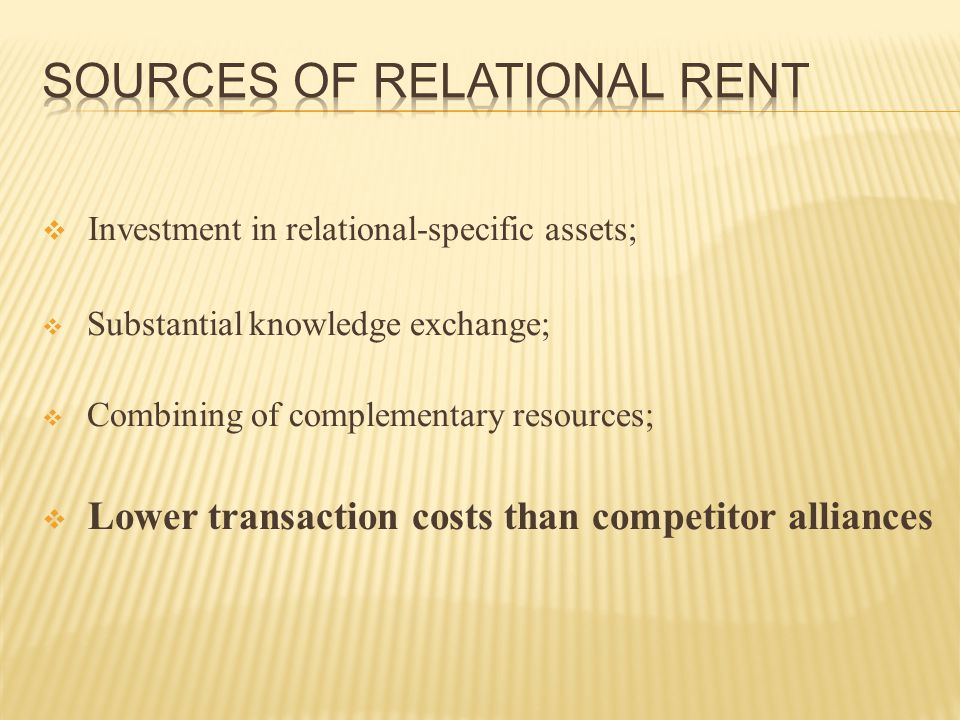  Investment in relational-specific assets;  Substantial knowledge exchange;  Combining of complementary resources;  Lower transaction costs than c