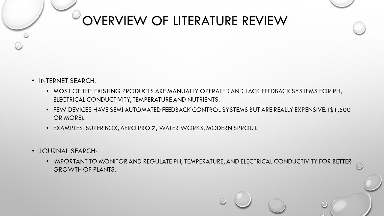 OVERVIEW OF LITERATURE REVIEW INTERNET SEARCH: MOST OF THE EXISTING PRODUCTS ARE MANUALLY OPERATED AND LACK FEEDBACK SYSTEMS FOR PH, ELECTRICAL CONDUCTIVITY, TEMPERATURE AND NUTRIENTS.