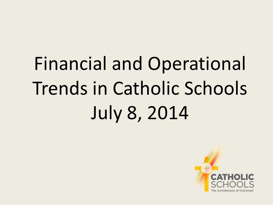 Financial and Operational Trends in Catholic Schools July 8, 2014
