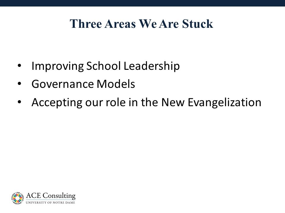 24 Three Areas We Are Stuck Improving School Leadership Governance Models Accepting our role in the New Evangelization