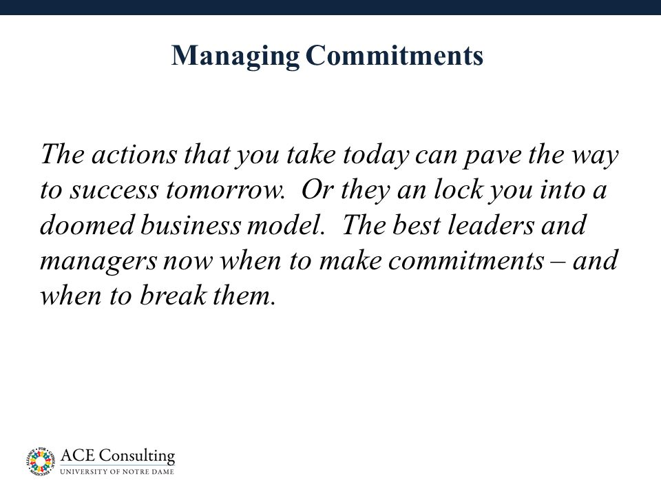 26 Managing Commitments The actions that you take today can pave the way to success tomorrow.