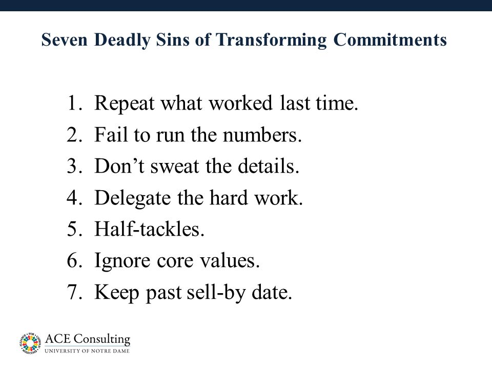 27 Seven Deadly Sins of Transforming Commitments 1.Repeat what worked last time.