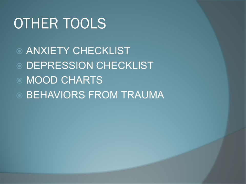 OTHER TOOLS  ANXIETY CHECKLIST  DEPRESSION CHECKLIST  MOOD CHARTS  BEHAVIORS FROM TRAUMA