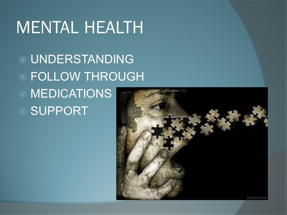 MENTAL HEALTH  UNDERSTANDING  FOLLOW THROUGH  MEDICATIONS  SUPPORT