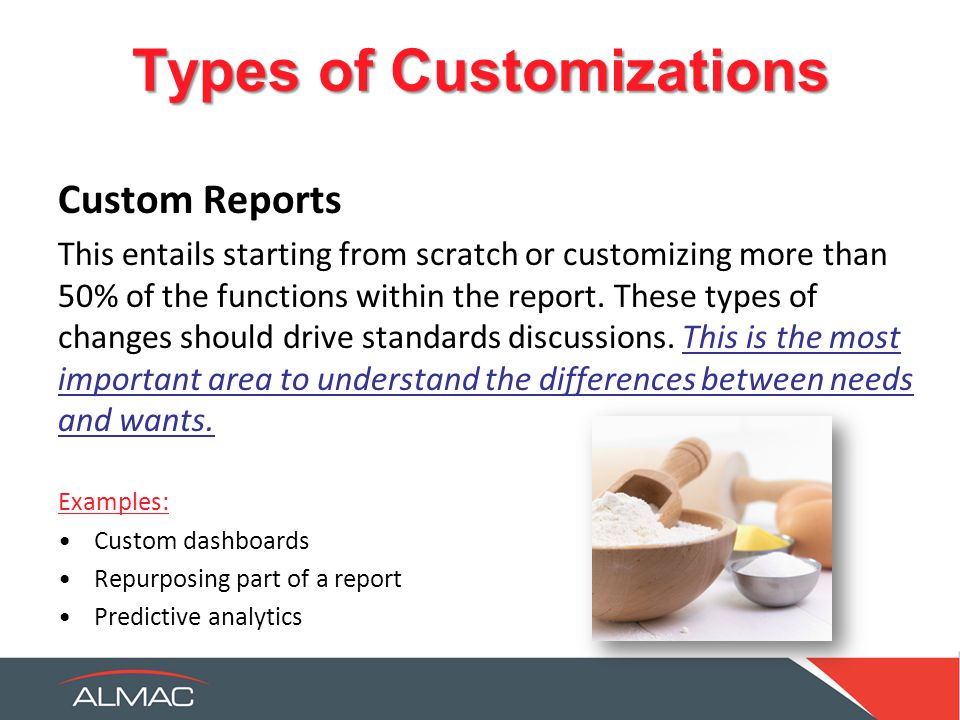Types of Customizations Custom Reports This entails starting from scratch or customizing more than 50% of the functions within the report.