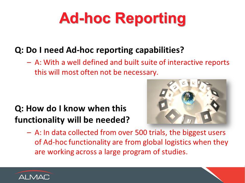 Ad-hoc Reporting Q: Do I need Ad-hoc reporting capabilities.