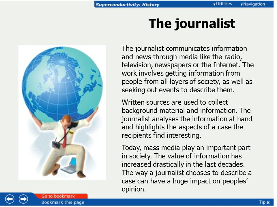 The journalist communicates information and news through media like the radio, television, newspapers or the Internet.