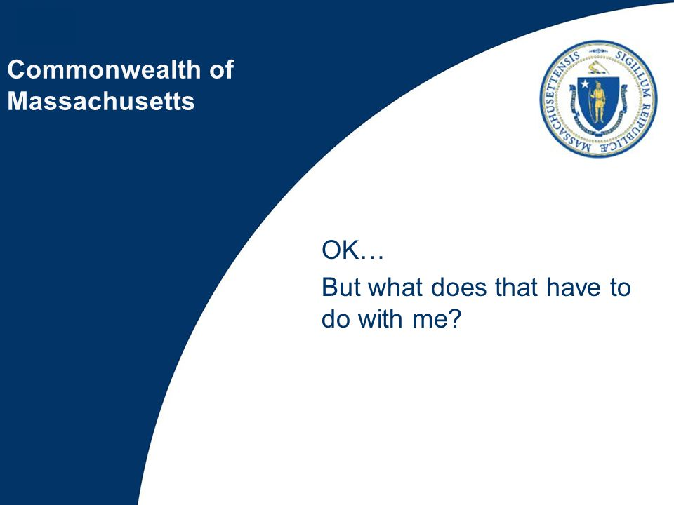 Commonwealth of Massachusetts OK… But what does that have to do with me