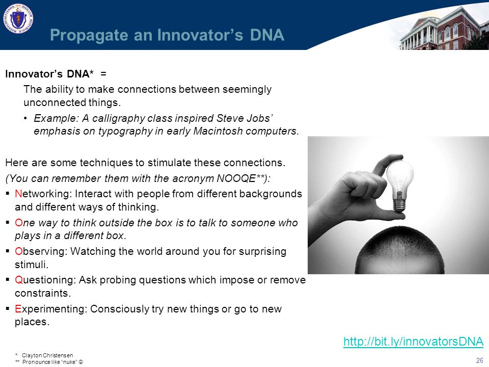 26 Propagate an Innovator's DNA Innovator's DNA* = The ability to make connections between seemingly unconnected things.