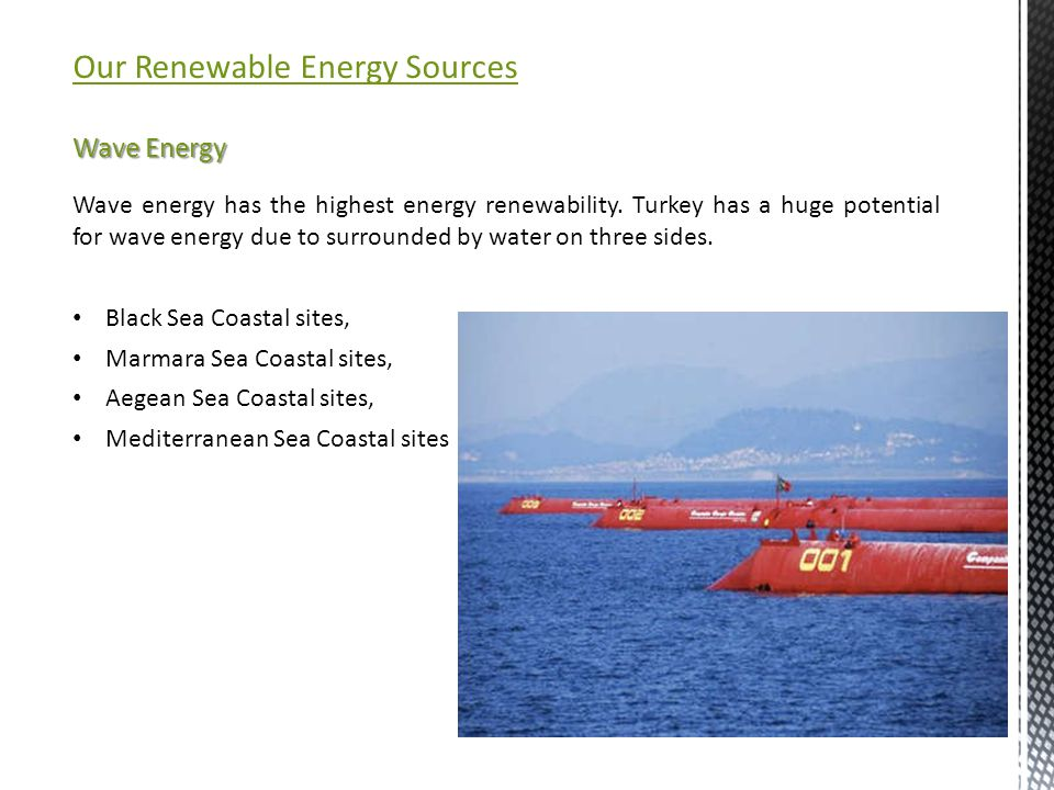 Our Renewable Energy Sources Wave Energy Wave energy has the highest energy renewability.