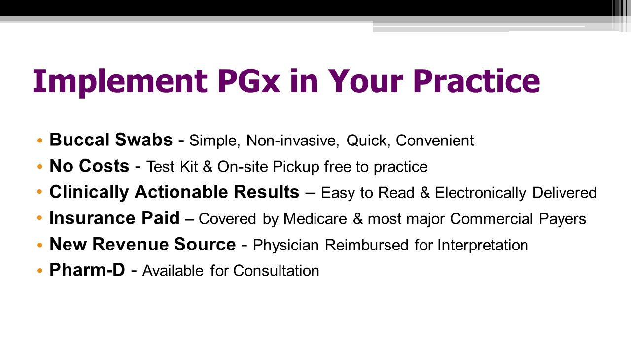 Implement PGx in Your Practice Buccal Swabs - Simple, Non-invasive, Quick, Convenient No Costs - Test Kit & On-site Pickup free to practice Clinically