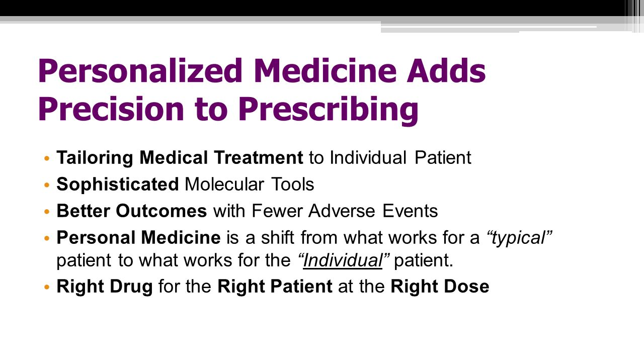 Personalized Medicine Adds Precision to Prescribing Tailoring Medical Treatment to Individual Patient Sophisticated Molecular Tools Better Outcomes wi