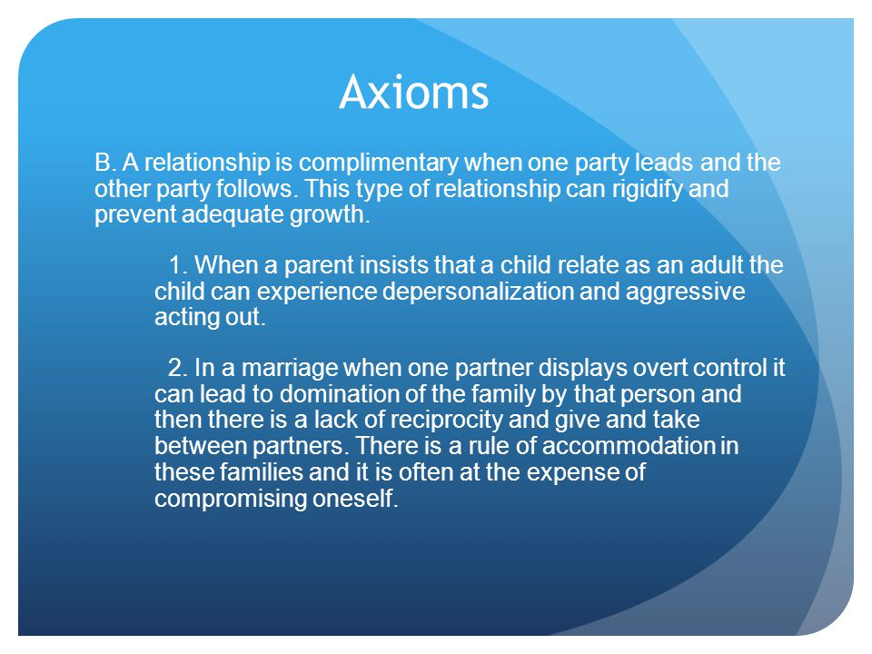 Axioms B. A relationship is complimentary when one party leads and the other party follows.