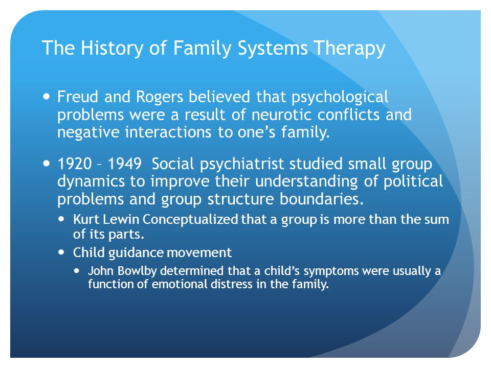 The History of Family Systems Therapy Freud and Rogers believed that psychological problems were a result of neurotic conflicts and negative interactions to one's family.