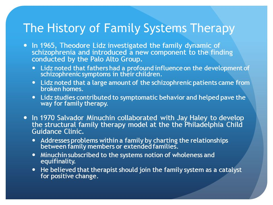 The History of Family Systems Therapy In 1965, Theodore Lidz investigated the family dynamic of schizophrenia and introduced a new component to the finding conducted by the Palo Alto Group.